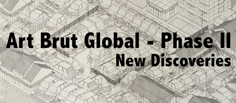 Art Brut Global - Phase II : New Discoveries